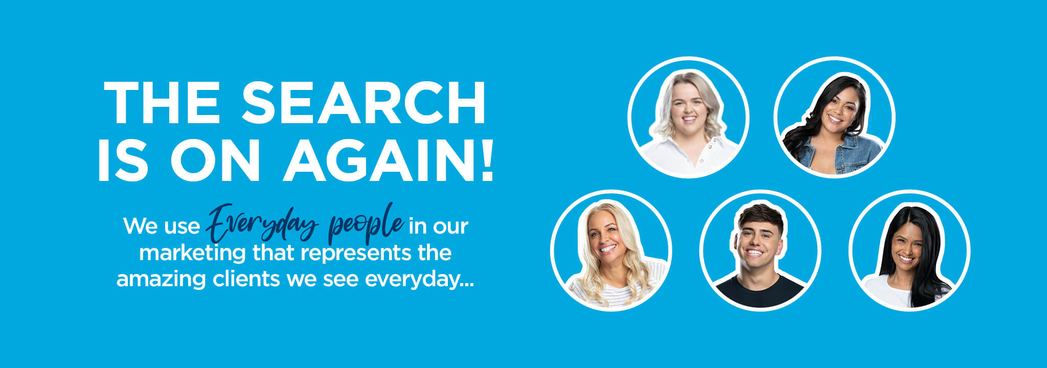 The search for new everyday faces is on again!